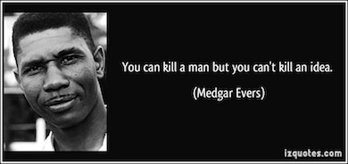 quote-you-can-kill-a-man-but-you-can-t-kill-an-idea-medgar-evers-59583